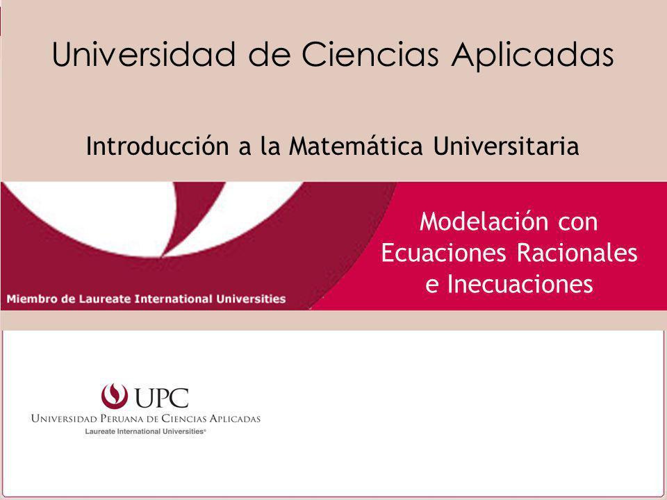 Modelación con Ecuaciones Racionales e Inecuaciones Universidad de Ciencias Aplicadas Introducción a la Matemática Universitaria