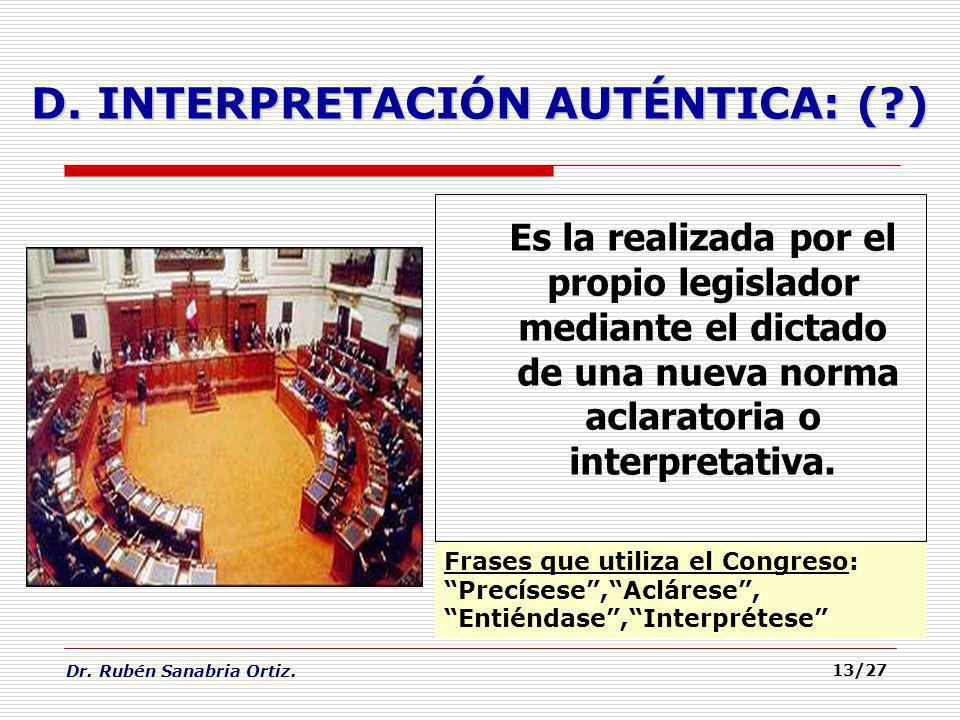 Dr. Rubén Sanabria Ortiz. 13/27 D. INTERPRETACIÓN AUTÉNTICA: (?) Es la realizada por el propio legislador mediante el dictado de una nueva norma aclar