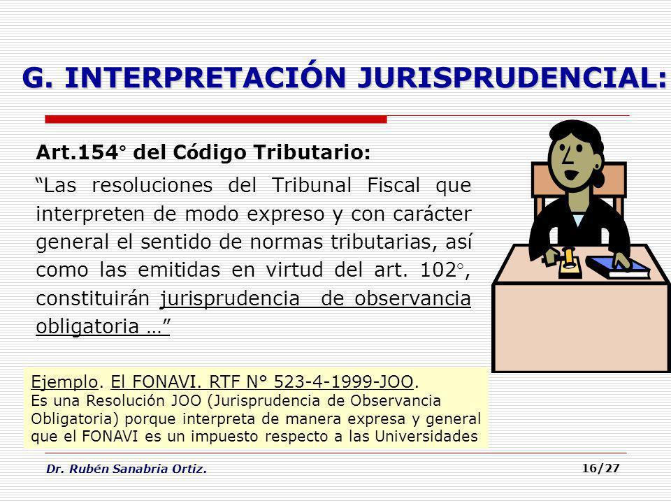 Dr. Rubén Sanabria Ortiz. 16/27 Art.154° del C ó digo Tributario: Las resoluciones del Tribunal Fiscal que interpreten de modo expreso y con car á cte