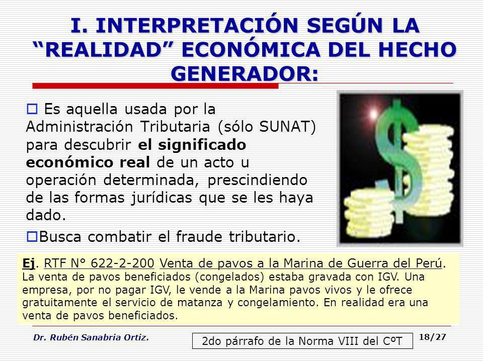 Dr. Rubén Sanabria Ortiz. 18/27 Es aquella usada por la Administración Tributaria (sólo SUNAT) para descubrir el significado económico real de un acto