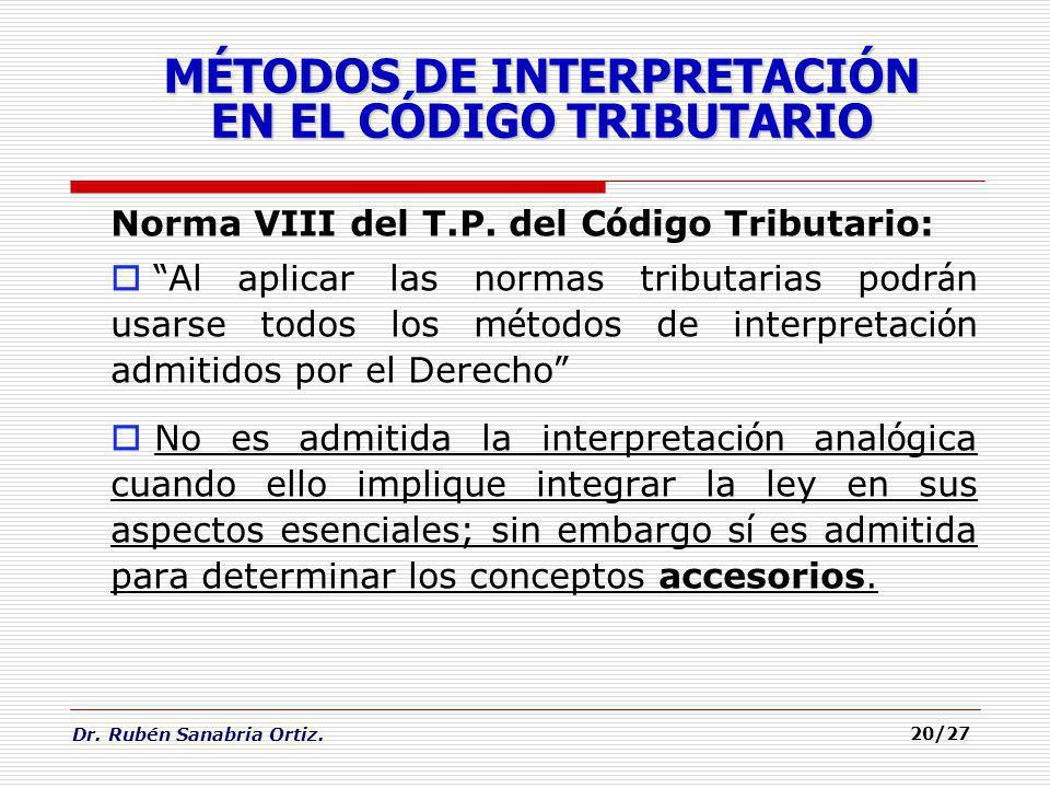 Dr. Rubén Sanabria Ortiz. 20/27 Norma VIII del T.P. del C ó digo Tributario: Al aplicar las normas tributarias podr á n usarse todos los m é todos de