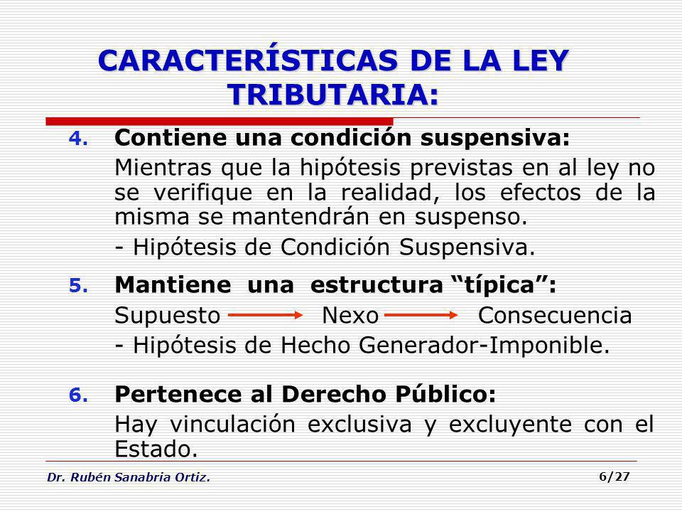 Dr. Rubén Sanabria Ortiz. 6/27 CARACTERÍSTICAS DE LA LEY TRIBUTARIA: 4. Contiene una condición suspensiva: Mientras que la hipótesis previstas en al l