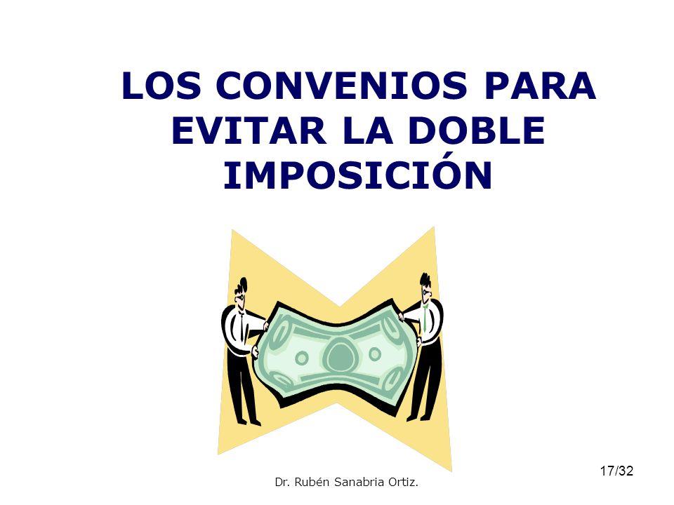 17/32 LOS CONVENIOS PARA EVITAR LA DOBLE IMPOSICIÓN Dr. Rubén Sanabria Ortiz.