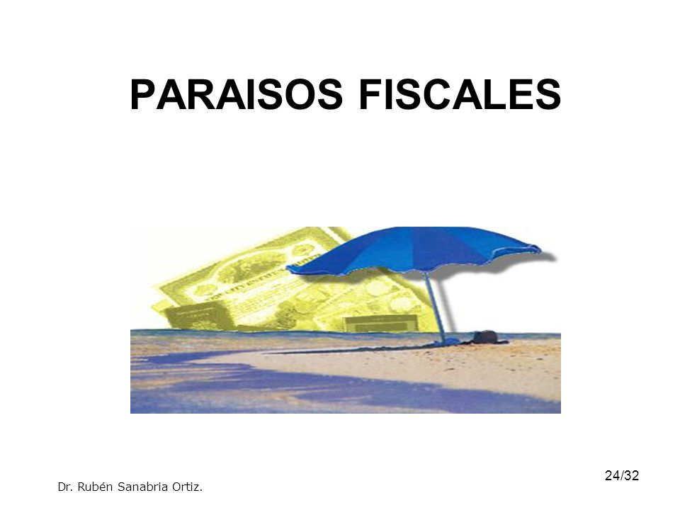 24/32 PARAISOS FISCALES Dr. Rubén Sanabria Ortiz.