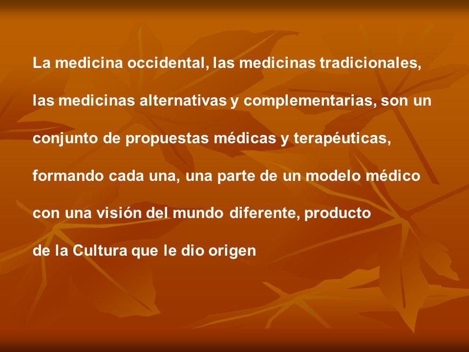 La medicina occidental, las medicinas tradicionales, las medicinas alternativas y complementarias, son un conjunto de propuestas médicas y terapéutica