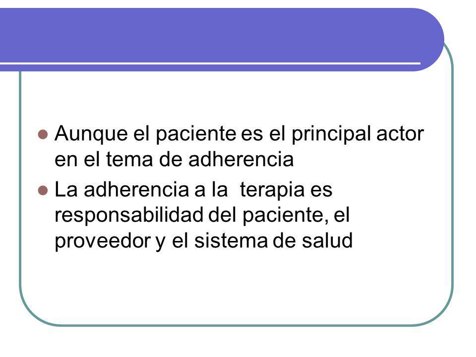 Aunque el paciente es el principal actor en el tema de adherencia La adherencia a la terapia es responsabilidad del paciente, el proveedor y el sistem