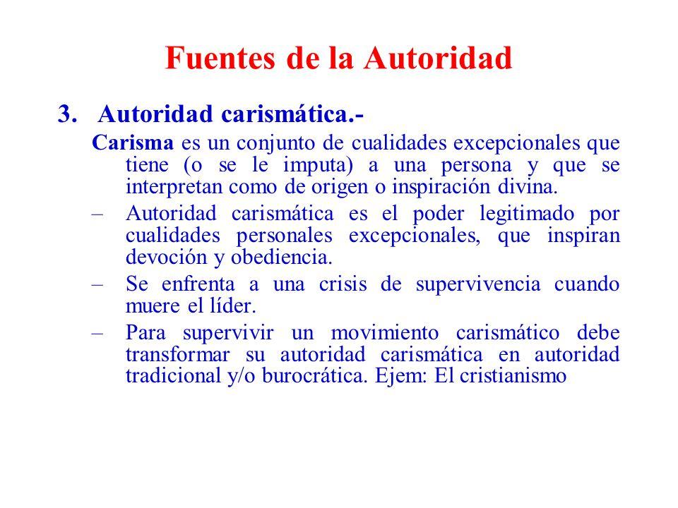 Fuentes de la Autoridad 3.Autoridad carismática.- Carisma es un conjunto de cualidades excepcionales que tiene (o se le imputa) a una persona y que se