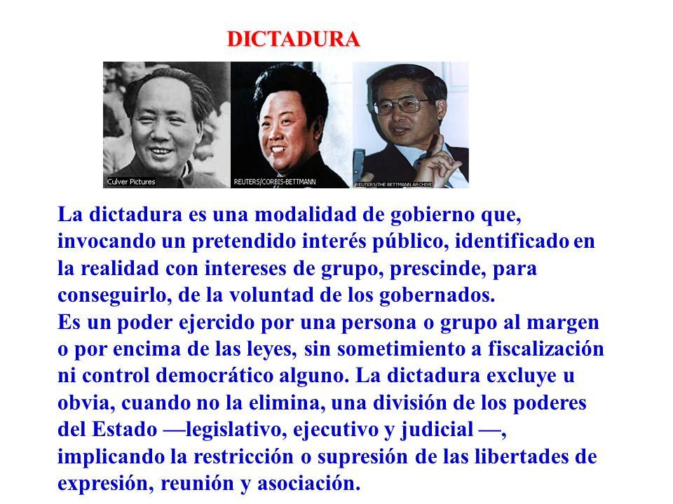 La dictadura es una modalidad de gobierno que, invocando un pretendido interés público, identificado en la realidad con intereses de grupo, prescinde,