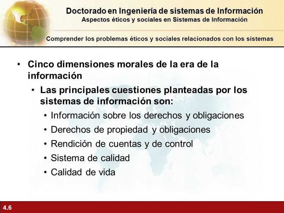 4.6 Cinco dimensiones morales de la era de la información Las principales cuestiones planteadas por los sistemas de información son: Información sobre