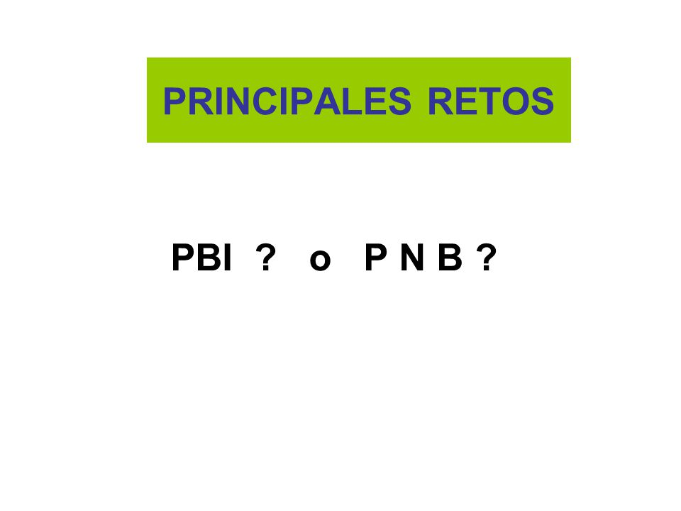 PRINCIPALES RETOS PBI ? o P N B ?
