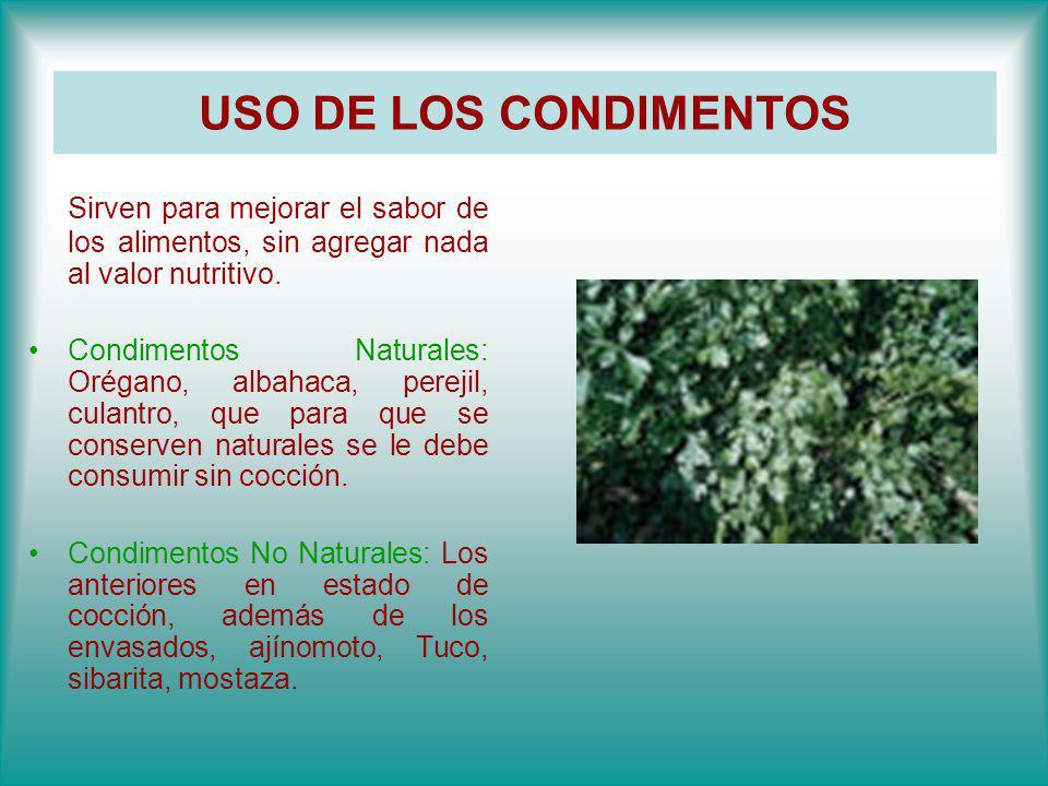 USO DE LOS CONDIMENTOS Sirven para mejorar el sabor de los alimentos, sin agregar nada al valor nutritivo. Condimentos Naturales: Orégano, albahaca, p