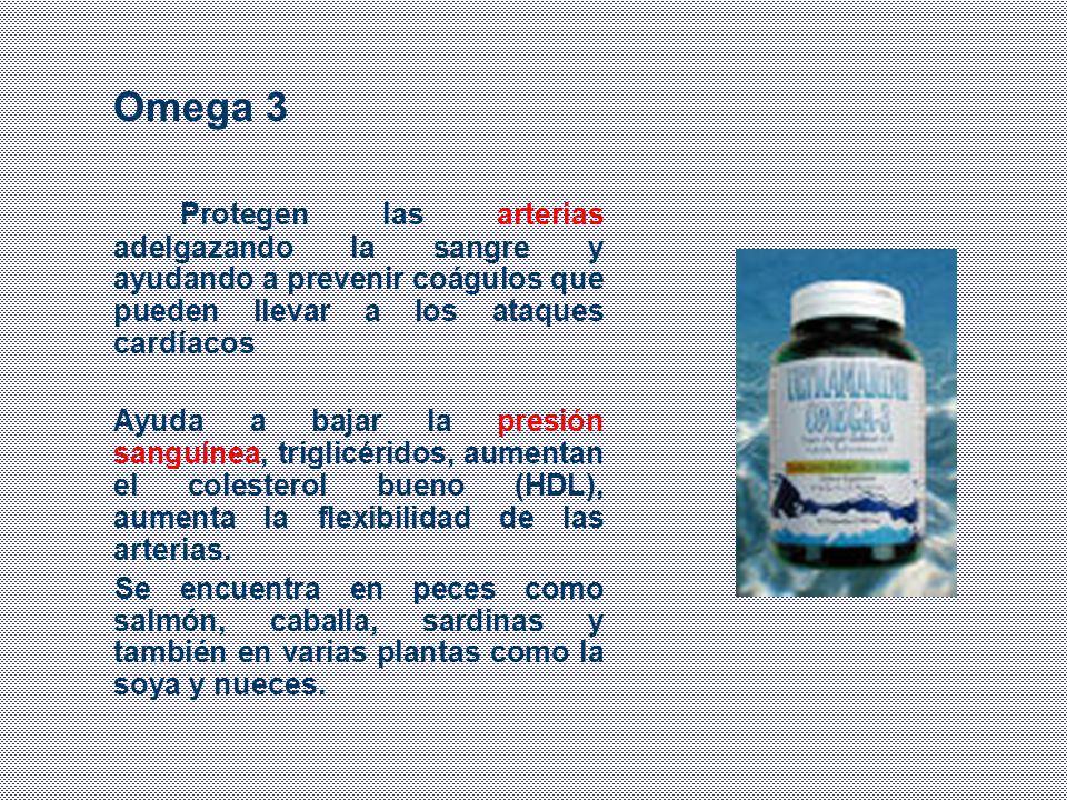 Omega 3 Protegen las arterias adelgazando la sangre y ayudando a prevenir coágulos que pueden llevar a los ataques cardíacos Ayuda a bajar la presión