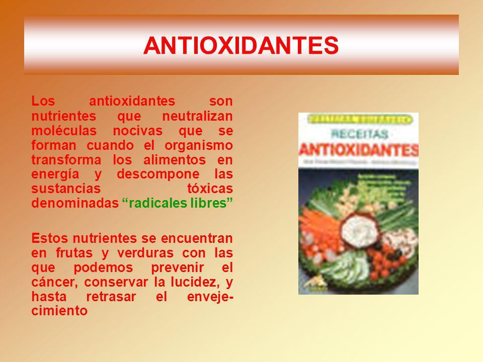 ANTIOXIDANTES Los antioxidantes son nutrientes que neutralizan moléculas nocivas que se forman cuando el organismo transforma los alimentos en energía