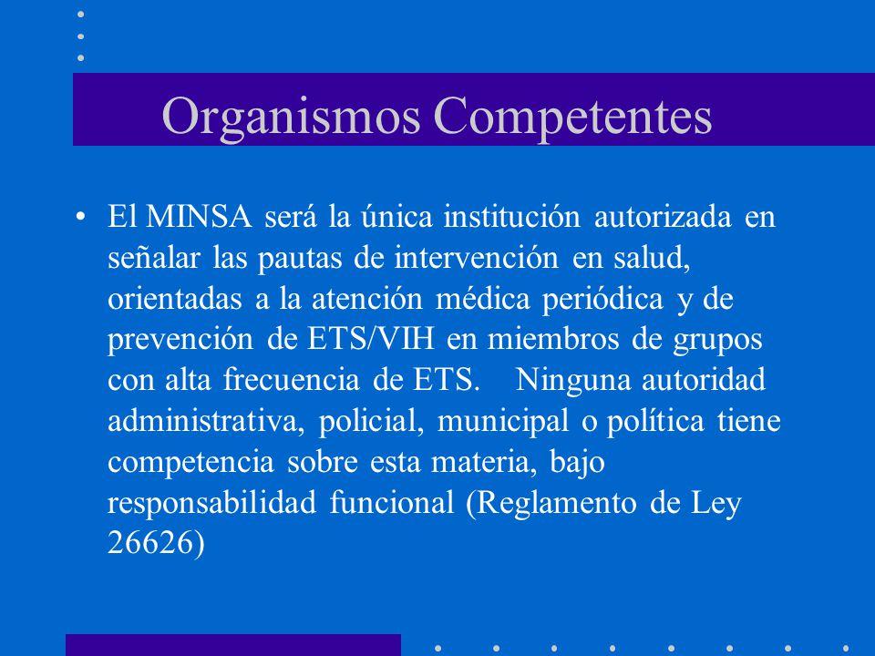 Organismos Competentes El MINSA será la única institución autorizada en señalar las pautas de intervención en salud, orientadas a la atención médica p
