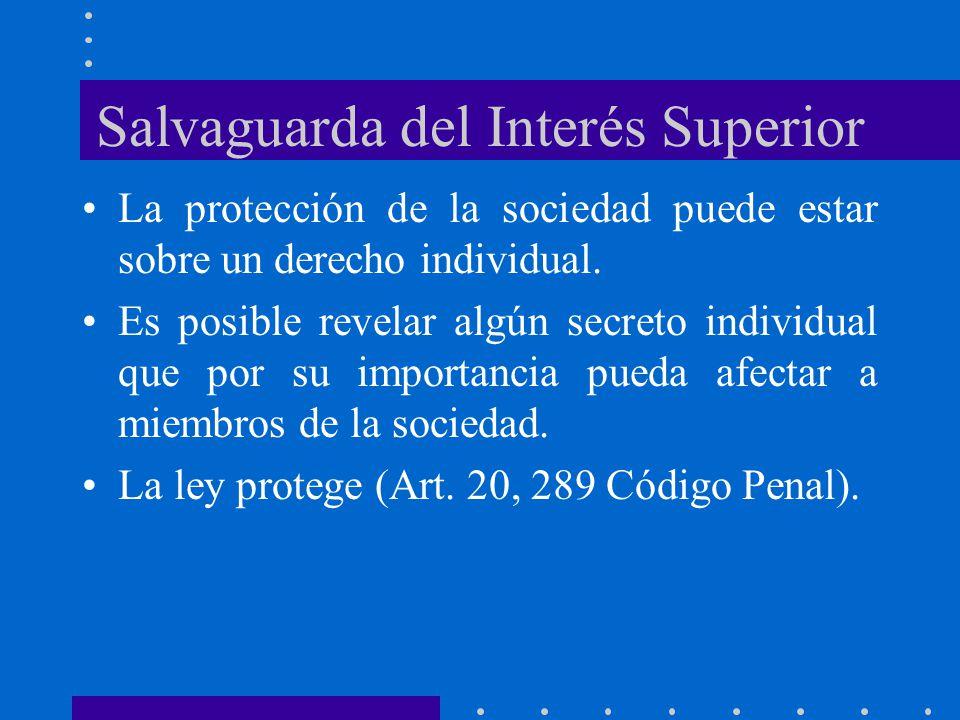 Salvaguarda del Interés Superior La protección de la sociedad puede estar sobre un derecho individual. Es posible revelar algún secreto individual que