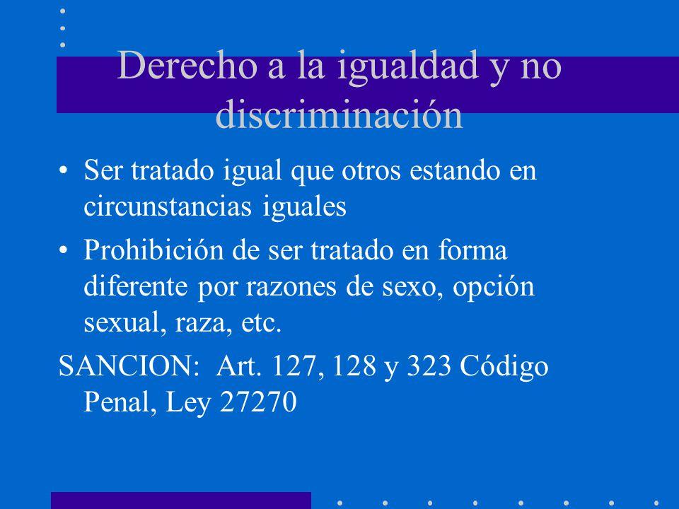 Derecho a la igualdad y no discriminación Ser tratado igual que otros estando en circunstancias iguales Prohibición de ser tratado en forma diferente