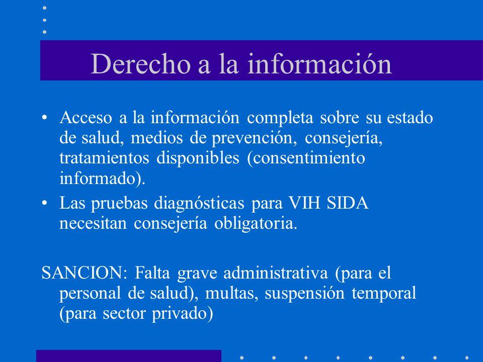 Derecho a la información Acceso a la información completa sobre su estado de salud, medios de prevención, consejería, tratamientos disponibles (consen