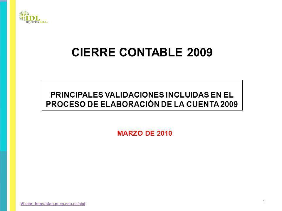 Visitar: http://blog.pucp.edu.pe/siaf MARZO DE 2010 PRINCIPALES VALIDACIONES INCLUIDAS EN EL PROCESO DE ELABORACIÓN DE LA CUENTA 2009 CIERRE CONTABLE