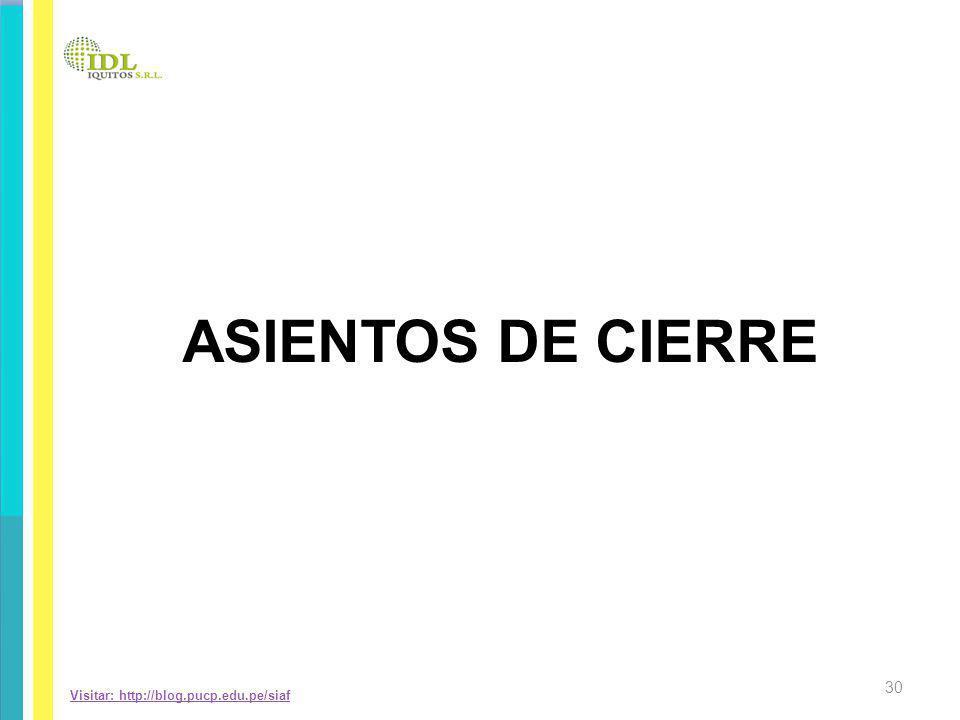 Visitar: http://blog.pucp.edu.pe/siaf ASIENTOS DE CIERRE 30