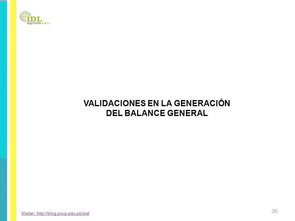 Visitar: http://blog.pucp.edu.pe/siaf VALIDACIONES EN LA GENERACIÓN DEL BALANCE GENERAL 36