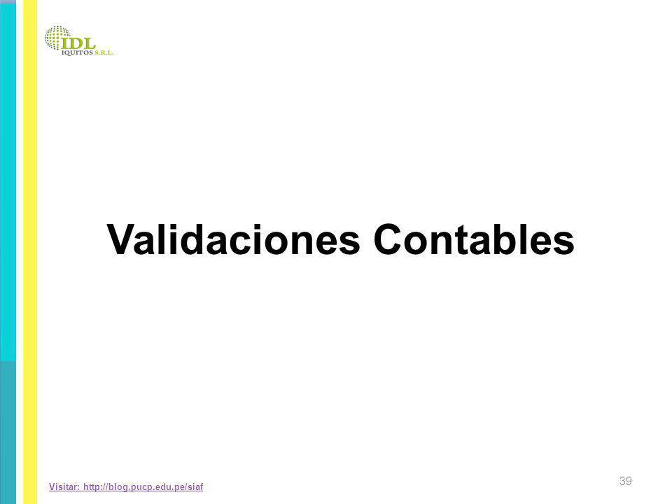 Visitar: http://blog.pucp.edu.pe/siaf Validaciones Contables 39