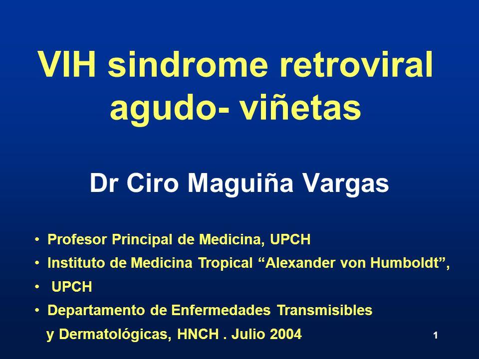 1 VIH sindrome retroviral agudo- viñetas Dr Ciro Maguiña Vargas Profesor Principal de Medicina, UPCH Instituto de Medicina Tropical Alexander von Humb