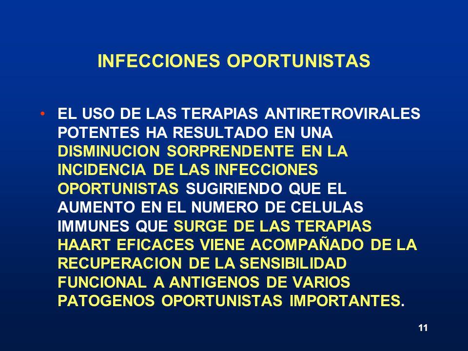11 INFECCIONES OPORTUNISTAS EL USO DE LAS TERAPIAS ANTIRETROVIRALES POTENTES HA RESULTADO EN UNA DISMINUCION SORPRENDENTE EN LA INCIDENCIA DE LAS INFE