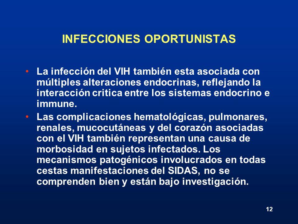 12 INFECCIONES OPORTUNISTAS La infección del VIH también esta asociada con múltiples alteraciones endocrinas, reflejando la interacción critica entre