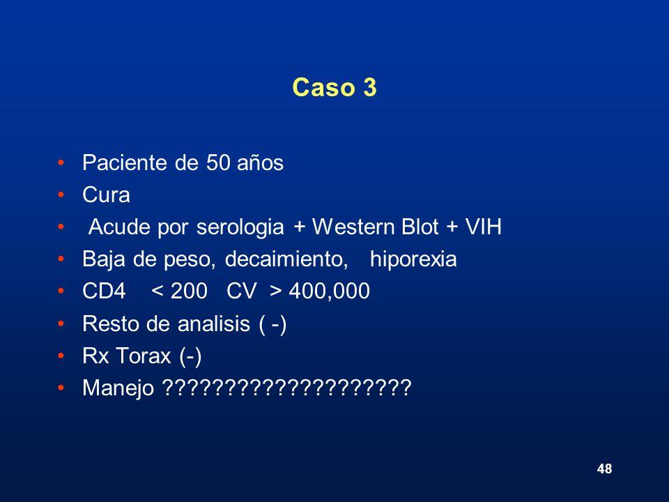 48 Caso 3 Paciente de 50 años Cura Acude por serologia + Western Blot + VIH Baja de peso, decaimiento, hiporexia CD4 400,000 Resto de analisis ( -) Rx