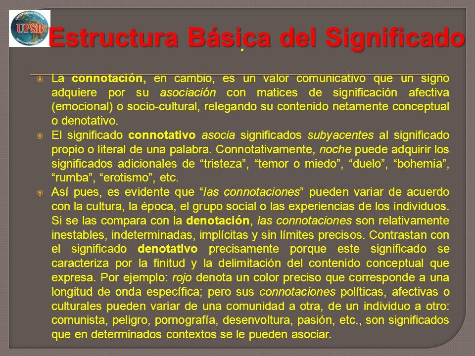 Estructura Básica del Significado. La connotación, en cambio, es un valor comunicativo que un signo adquiere por su asociación con matices de signific