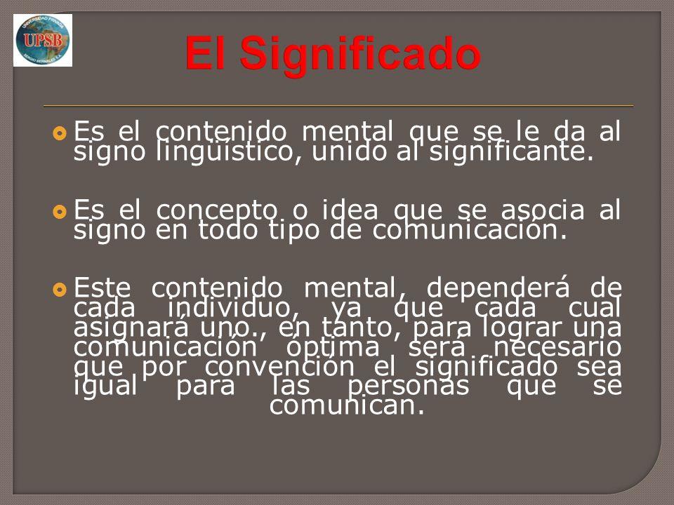Es el contenido mental que se le da al signo lingüístico, unido al significante. Es el concepto o idea que se asocia al signo en todo tipo de comunica