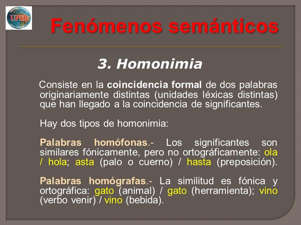 Fenómenos semánticos 3. Homonimia Consiste en la coincidencia formal de dos palabras originariamente distintas (unidades léxicas distintas) que han ll
