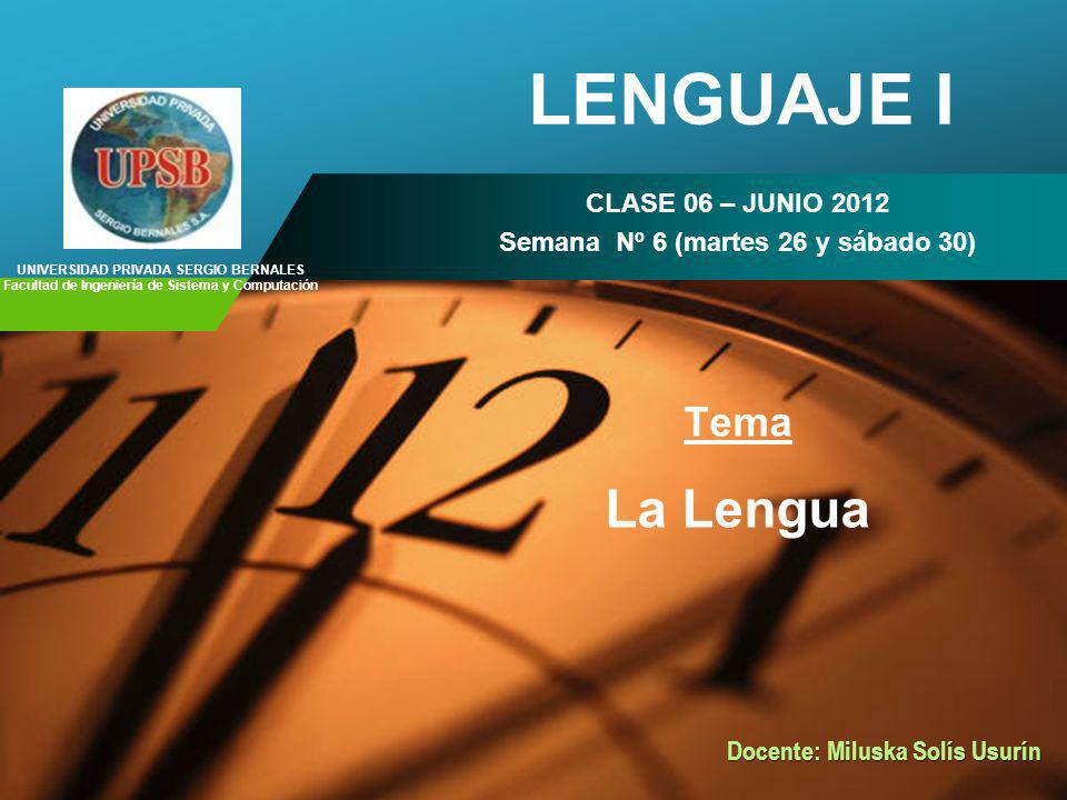 Company LOGO LENGUAJE I CLASE 06 – JUNIO 2012 Semana Nº 6 (martes 26 y sábado 30) Tema La Lengua UNIVERSIDAD PRIVADA SERGIO BERNALES Facultad de Ingen