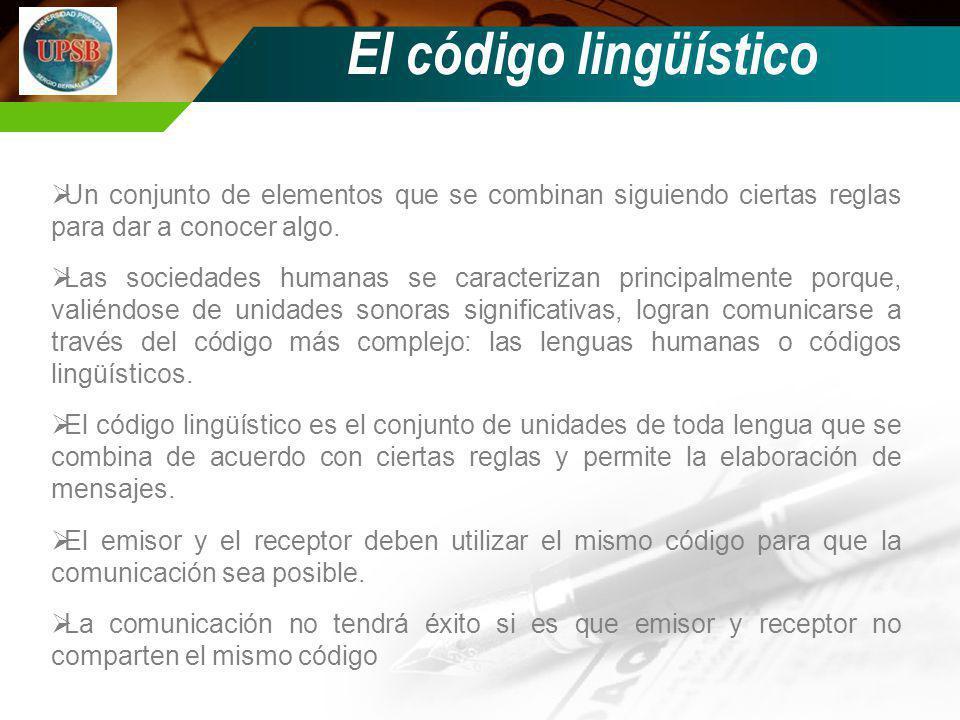 El código lingüístico Un conjunto de elementos que se combinan siguiendo ciertas reglas para dar a conocer algo. Las sociedades humanas se caracteriza
