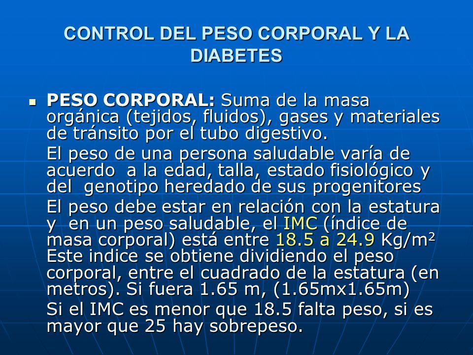 CONTROL DEL PESO CORPORAL Y LA DIABETES PESO CORPORAL: Suma de la masa orgánica (tejidos, fluidos), gases y materiales de tránsito por el tubo digesti