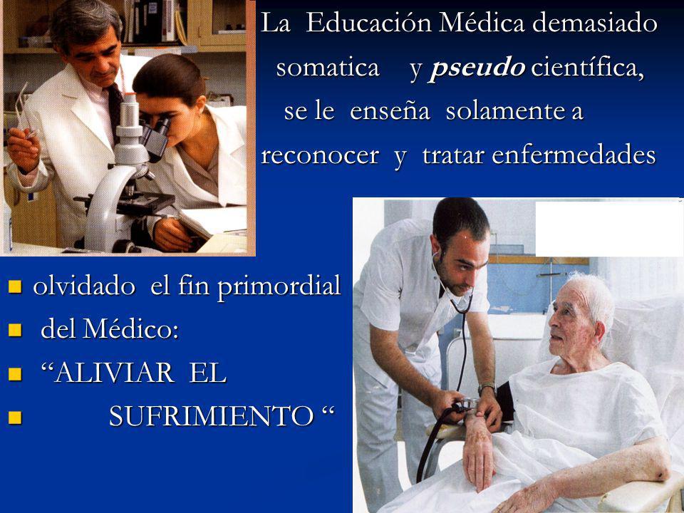 La Educación Médica demasiado La Educación Médica demasiado somatica y pseudo científica, somatica y pseudo científica, se le enseña solamente a se le