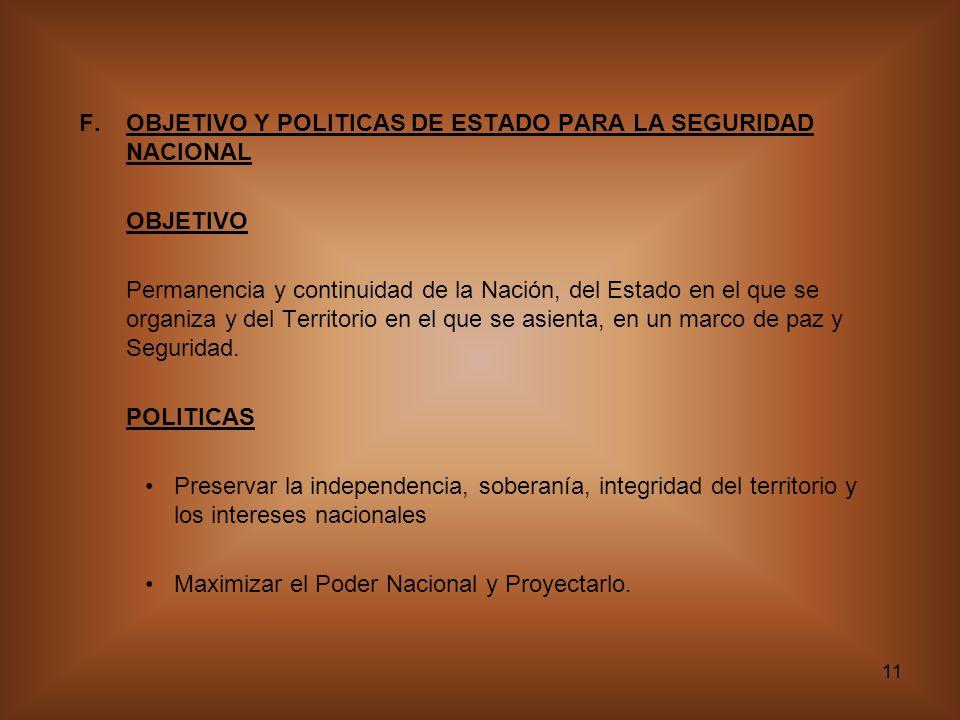 11 F.OBJETIVO Y POLITICAS DE ESTADO PARA LA SEGURIDAD NACIONAL OBJETIVO Permanencia y continuidad de la Nación, del Estado en el que se organiza y del