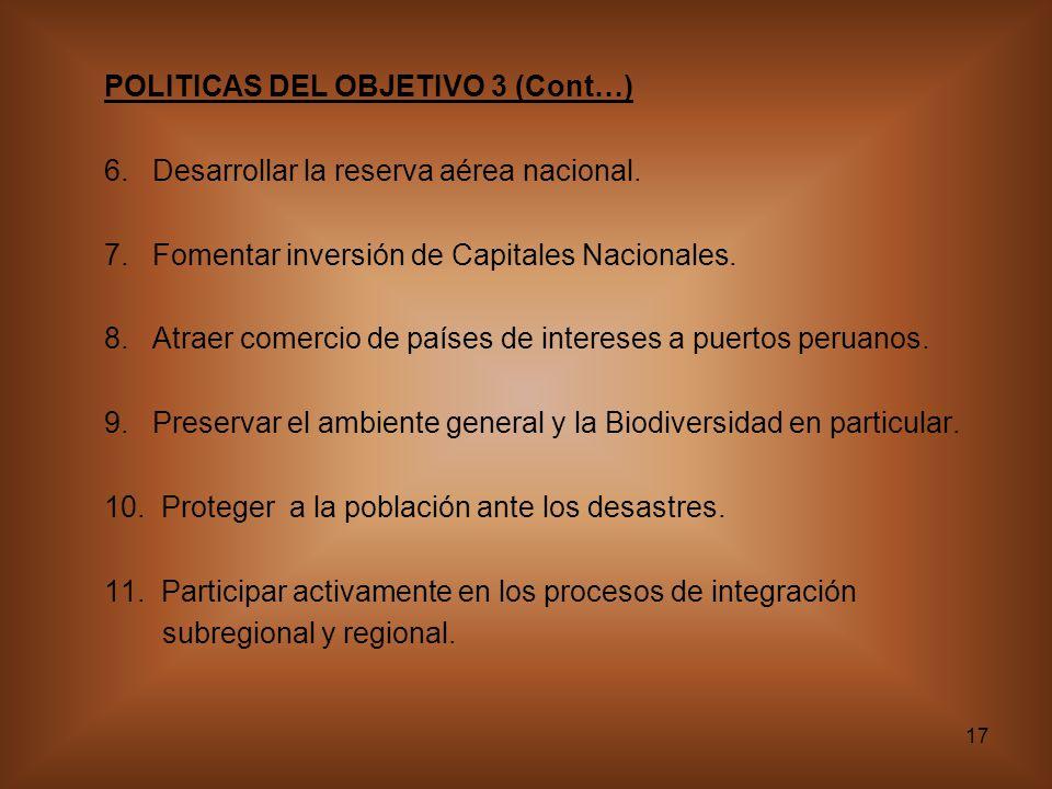 17 POLITICAS DEL OBJETIVO 3 (Cont…) 6.Desarrollar la reserva aérea nacional.