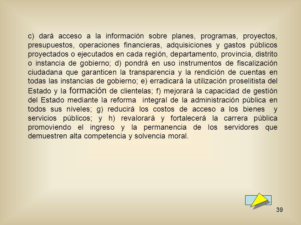39 c) dará acceso a la información sobre planes, programas, proyectos, presupuestos, operaciones financieras, adquisiciones y gastos públicos proyecta