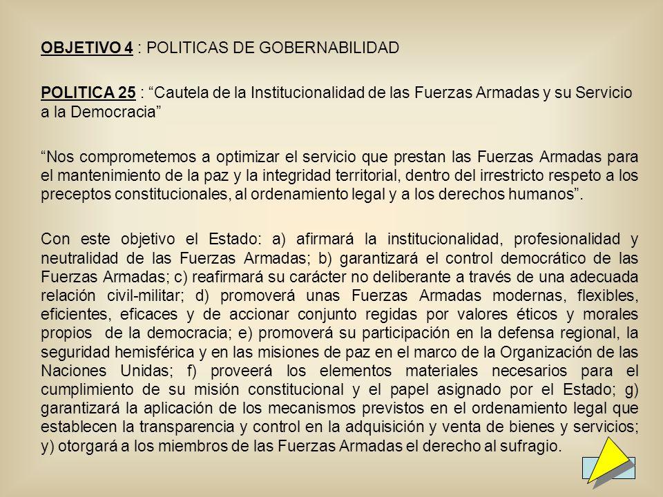 40 OBJETIVO 4 : POLITICAS DE GOBERNABILIDAD POLITICA 25 : Cautela de la Institucionalidad de las Fuerzas Armadas y su Servicio a la Democracia Nos com