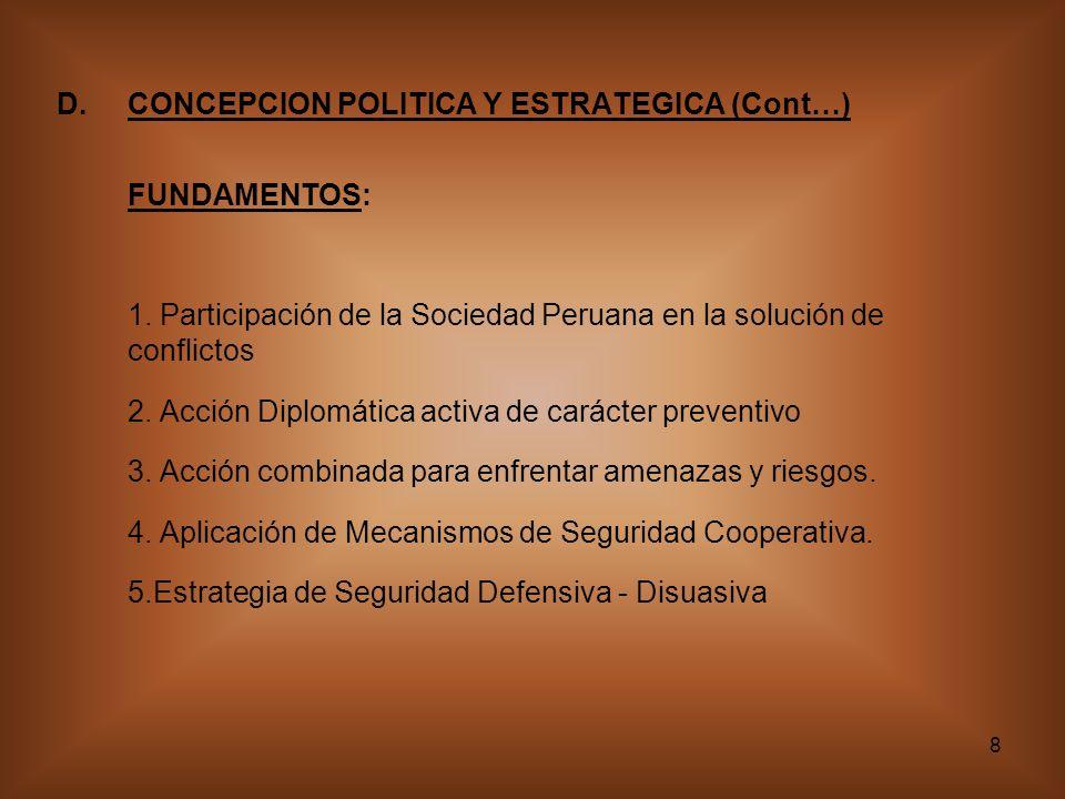 8 D.CONCEPCION POLITICA Y ESTRATEGICA (Cont…) FUNDAMENTOS: 1. Participación de la Sociedad Peruana en la solución de conflictos 2. Acción Diplomática