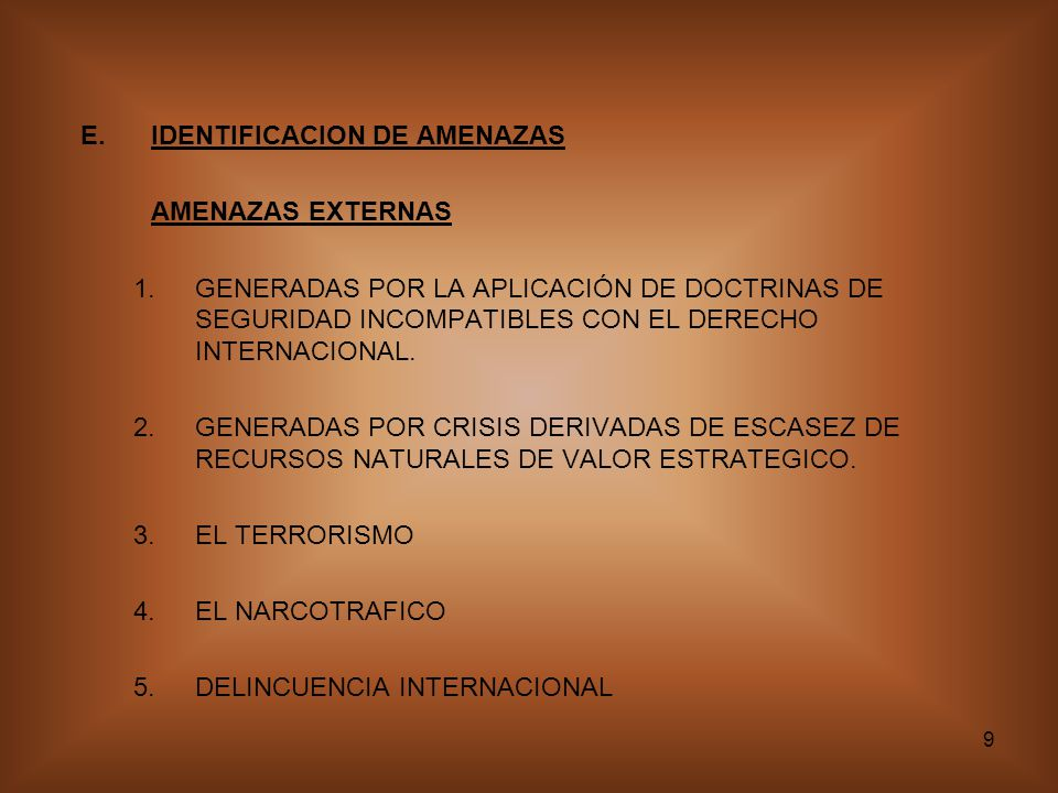 9 E.IDENTIFICACION DE AMENAZAS AMENAZAS EXTERNAS 1.GENERADAS POR LA APLICACIÓN DE DOCTRINAS DE SEGURIDAD INCOMPATIBLES CON EL DERECHO INTERNACIONAL. 2