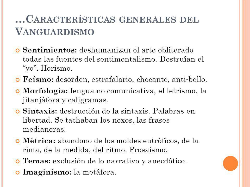 …C ARACTERÍSTICAS GENERALES DEL V ANGUARDISMO Sentimientos: deshumanizan el arte obliterado todas las fuentes del sentimentalismo. Destruían el yo. Ho