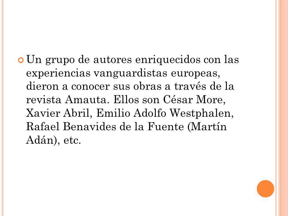 Un grupo de autores enriquecidos con las experiencias vanguardistas europeas, dieron a conocer sus obras a través de la revista Amauta. Ellos son Césa