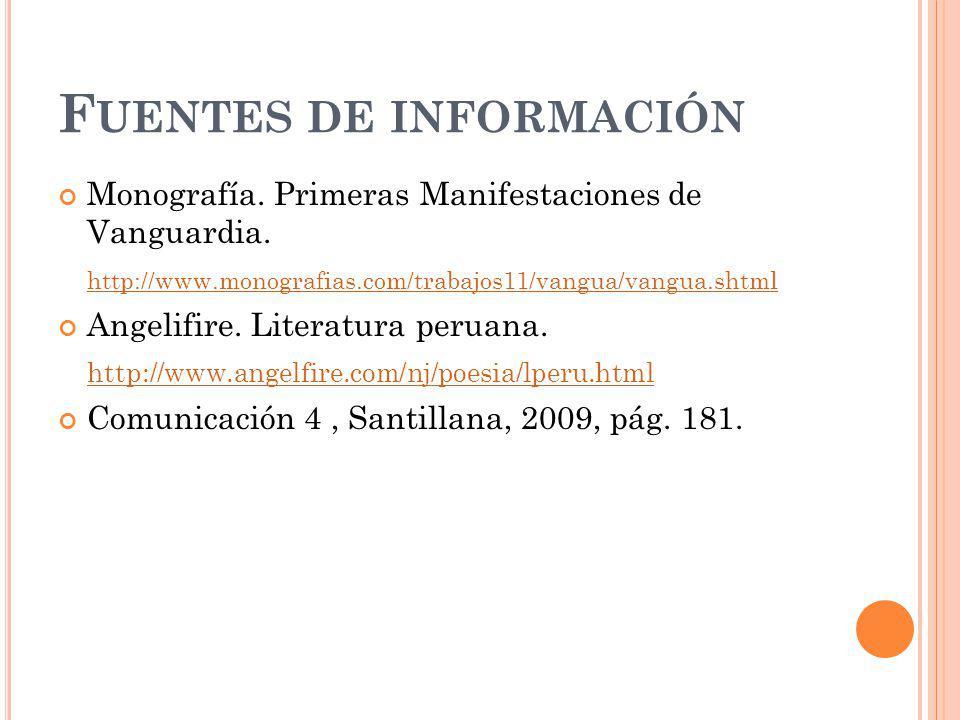 F UENTES DE INFORMACIÓN Monografía. Primeras Manifestaciones de Vanguardia. http://www.monografias.com/trabajos11/vangua/vangua.shtml Angelifire. Lite