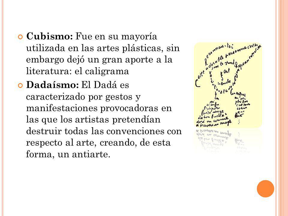 Cubismo: Fue en su mayoría utilizada en las artes plásticas, sin embargo dejó un gran aporte a la literatura: el caligrama Dadaísmo: El Dadá es caract