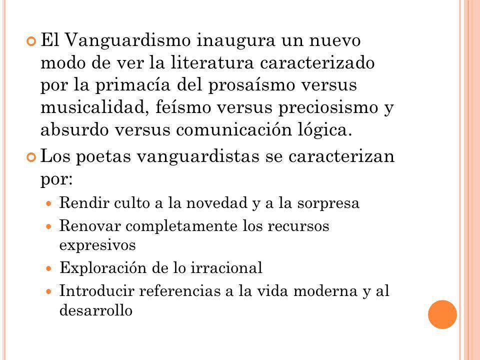 El Vanguardismo inaugura un nuevo modo de ver la literatura caracterizado por la primacía del prosaísmo versus musicalidad, feísmo versus preciosismo