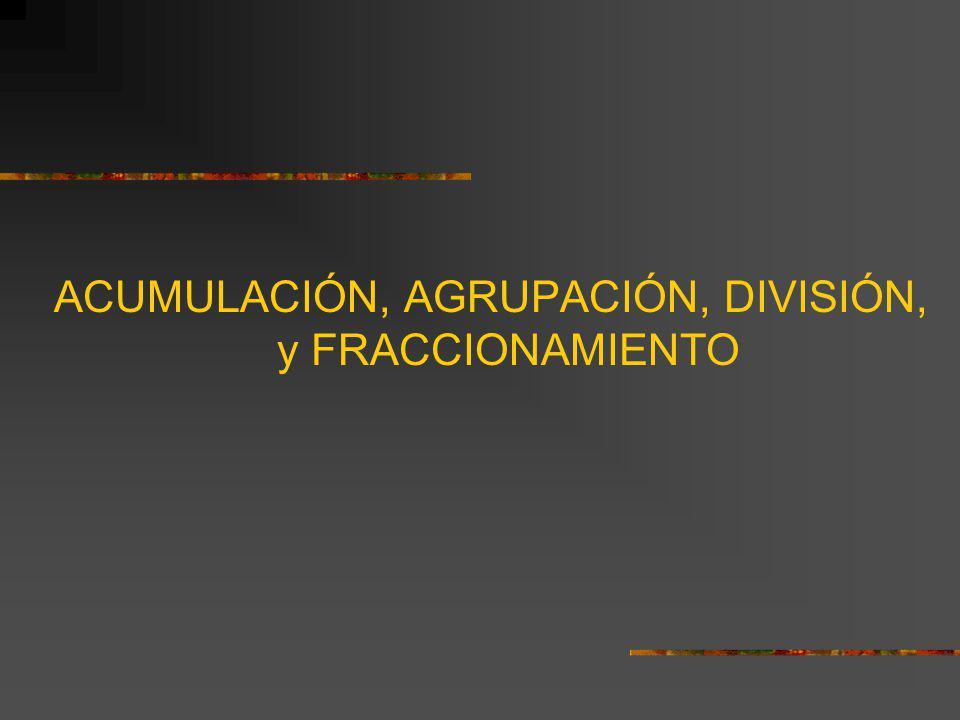 ACUMULACIÓN, AGRUPACIÓN, DIVISIÓN, y FRACCIONAMIENTO