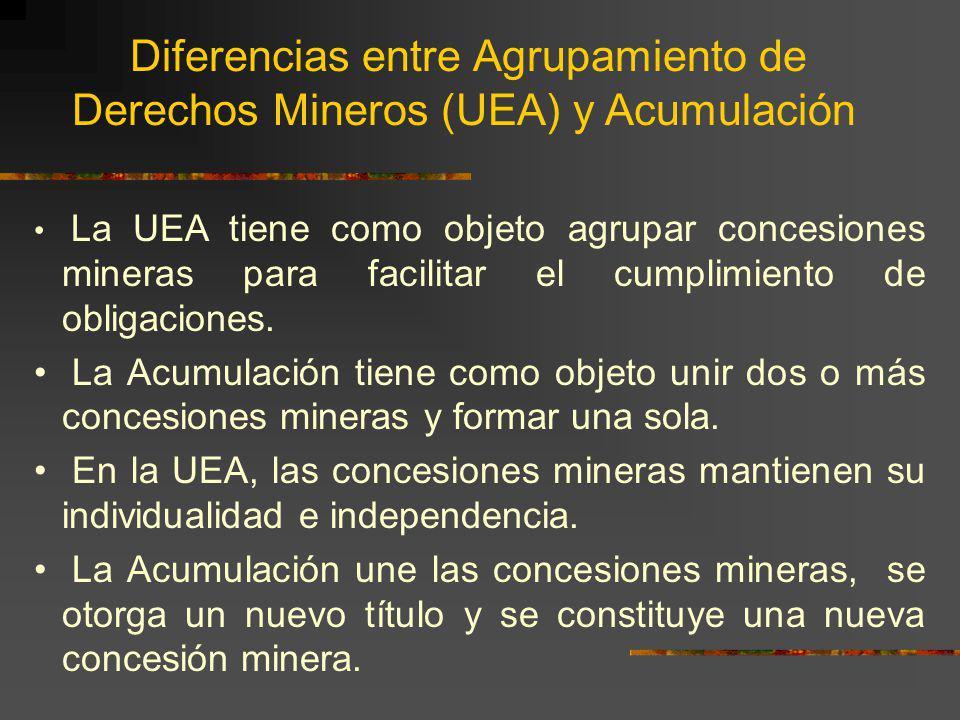 Diferencias entre Agrupamiento de Derechos Mineros (UEA) y Acumulación La UEA tiene como objeto agrupar concesiones mineras para facilitar el cumplimi