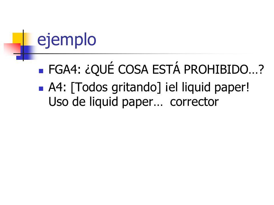 ejemplo FGA4: ¿QUÉ COSA ESTÁ PROHIBIDO….A4: [Todos gritando] ¡el liquid paper.